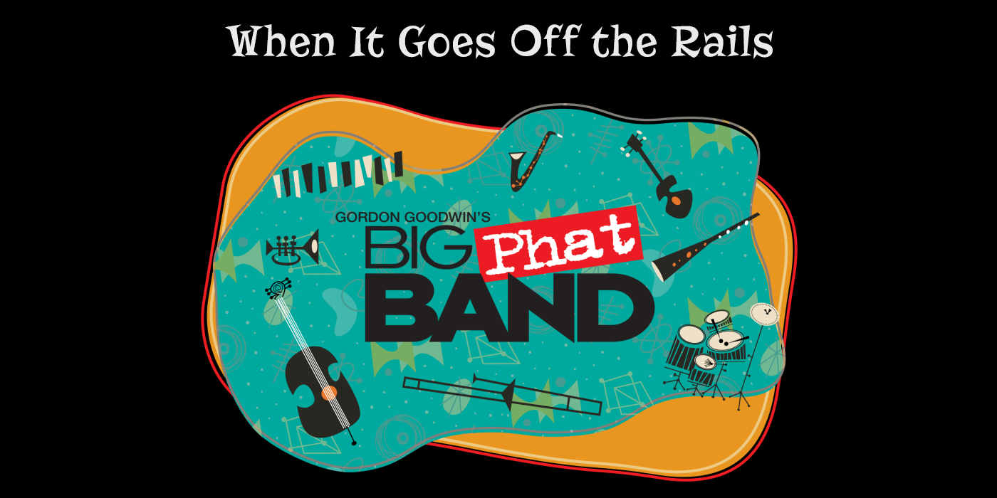 Video Tips from Gordon Goodwin's Big Phat Band: When It Goes Off the Rails