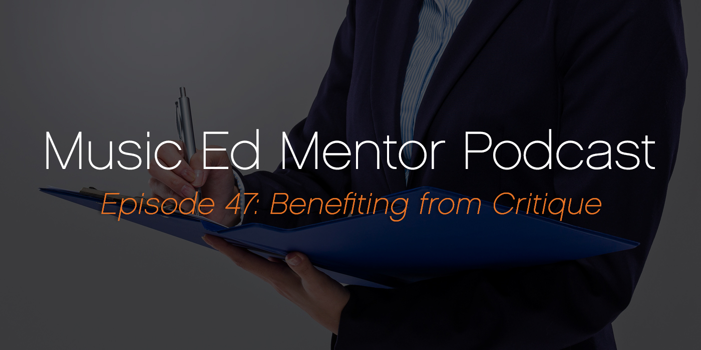 Music Ed Mentor Podcast #047: Benefiting from Critique