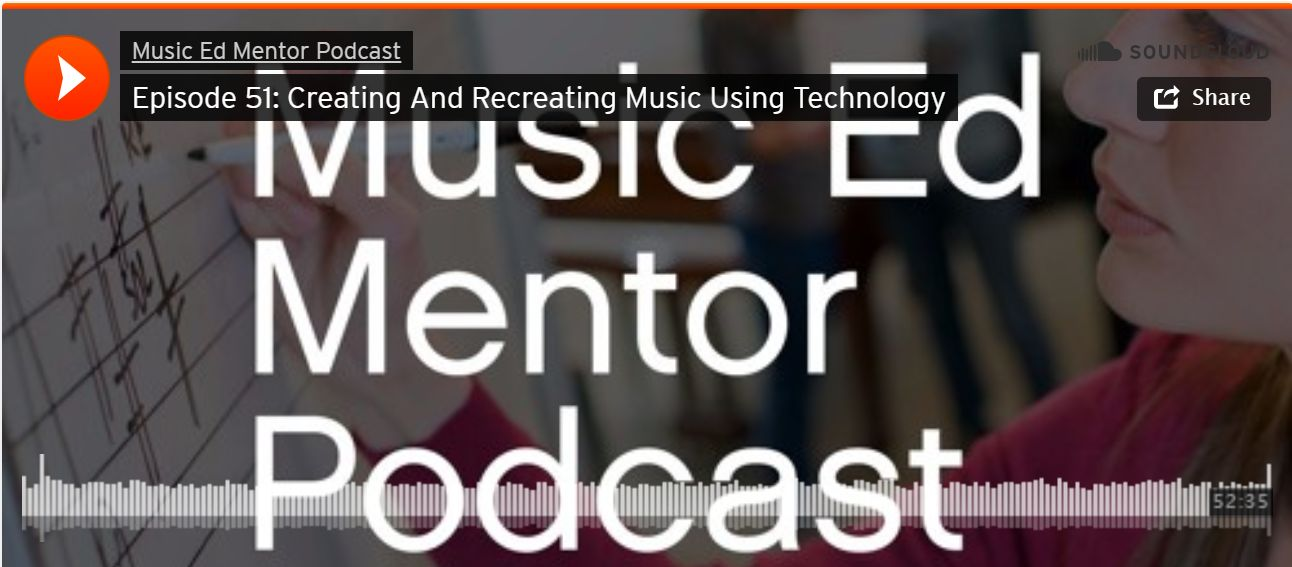 Music Ed Mentor Podcast #051: Creating and Recreating Music Using Technology