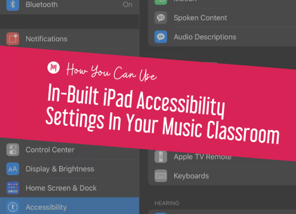 How You Can Use In-Built iPad Accessibility Settings In Your Music Classroom