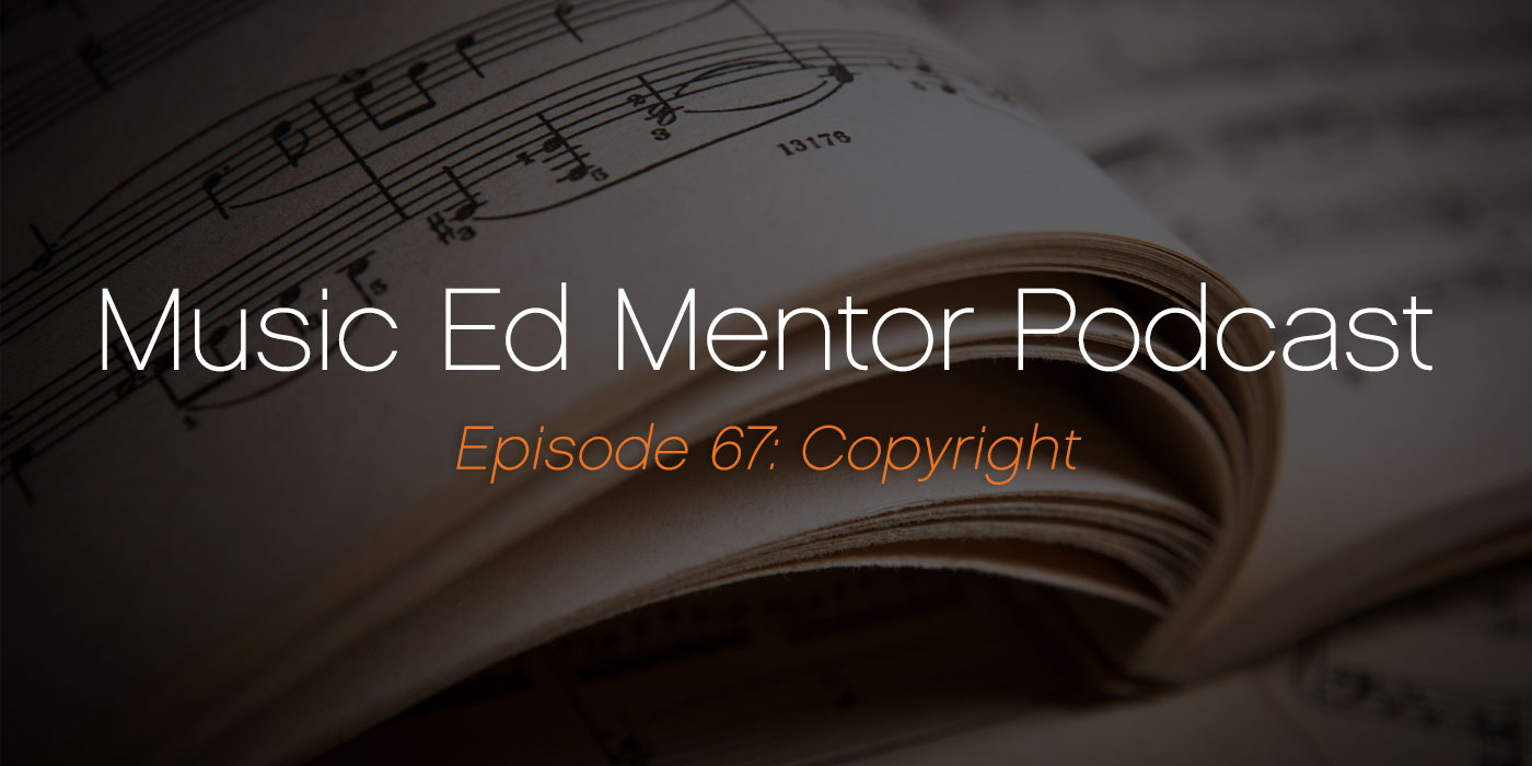 Music Ed Mentor Podcast #67: Copyright