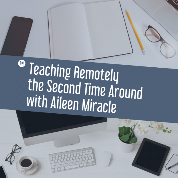 Teaching Remotely The Second Time Around With Aileen Miracle